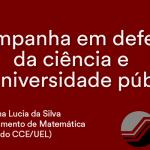 CAMPANHA EM DEFESA DA CIÊNCIA DA UNIVERSIDADE PÚBLICA – ANA LUCIA DA SILVA