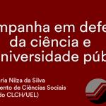 CAMPANHA EM DEFESA DA CIÊNCIA DA UNIVERSIDADE PÚBLICA – MARIA NILZA DA SILVA