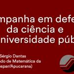CAMPANHA EM DEFESA DA CIÊNCIA DA UNIVERSIDADE PÚBLICA – SÉRGIO DANTAS